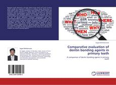 Bookcover of Comparative evaluation of dentin bonding agents in primary teeth