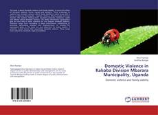 Bookcover of Domestic Violence in Kakoba  Division Mbarara Municipality, Uganda