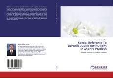 Copertina di Special Reference To Juvenile Justice Institutions In Andhra Pradesh