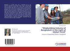 "Bookcover of ""Shipbuilding Industry of Bangladesh in the Light of Global Trend"""
