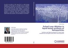 Capa do livro de Pulsed Laser Ablation in liquid based synthesis of Nanoparticles