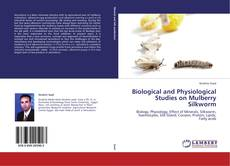 Biological and Physiological Studies on Mulberry Silkworm的封面