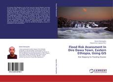 Flood Risk Assessment In Dire Dawa Town, Eastern Ethiopia, Using GIS kitap kapağı