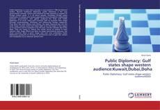 Bookcover of Public Diplomacy: Gulf states shape western audience:Kuwait,Dubai,Doha