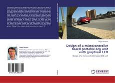 Portada del libro de Design of a microcontroller based portable ecg unit with graphical LCD