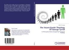 Обложка The 'Avant-Garde' Theology Of George Tyrrell