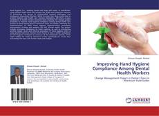 Bookcover of Improving  Hand Hygiene Compliance Among Dental Health Workers