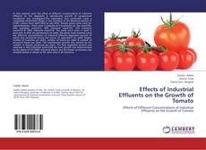 Bookcover of Effects of Industrial Effluents on the Growth of Tomato