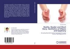 Reality, Reader and Short Story: Aesthetics of Ellipsis and Epiphany kitap kapağı