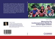 Bookcover of Measuring the Cardiorespiratory Fitness of School-Aged Children