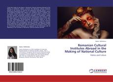 Bookcover of Romanian Cultural Institutes Abroad in the Making of National Culture