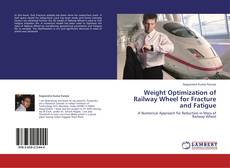 Bookcover of Weight Optimization of Railway Wheel for Fracture and Fatigue
