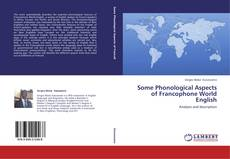 Couverture de Some Phonological Aspects of Francophone World English