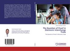 Bookcover of The Question of Proof in Electronic Interchange Trade