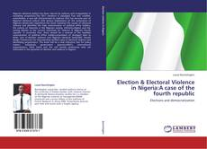 Election & Electoral Violence in Nigeria:A case of the fourth republic的封面