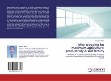 Bookcover of Alley cropping for maximum agricultural productivity & soil fertility
