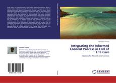 Bookcover of Integrating the Informed Consent Process in End of Life Care