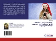 Buchcover von Diffusion of Innovation, Fashion and Attitude while Buying an iPhone