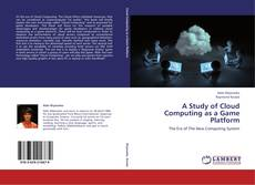 Bookcover of A Study of Cloud Computing as a Game Platform