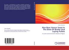 Rice Bran Versus Yeast In The Diets Of Broiler And Laying Pullets kitap kapağı