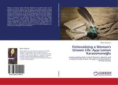 Bookcover of Fictionalizing a Woman's Unseen Life: Ayşe Leman Karaosmanoğlu
