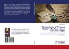 Fictionalizing a Woman's Unseen Life: Ayşe Leman Karaosmanoğlu的封面