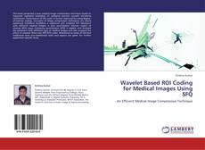 Bookcover of Wavelet Based ROI Coding for Medical Images Using SFQ