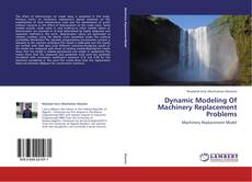 Bookcover of Dynamic Modeling Of Machinery Replacement Problems