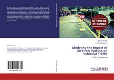 Bookcover of Modeling the Impact of  On-street Parking on  Vehicular Traffic