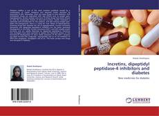 Buchcover von Incretins, dipeptidyl peptidase-4 inhibitors and diabetes