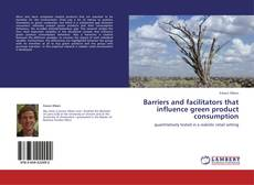 Bookcover of Barriers and facilitators that influence green product consumption
