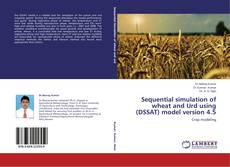 Bookcover of Sequential simulation of wheat and Urd using (DSSAT) model version 4.5
