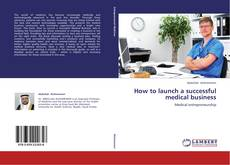Couverture de How to launch a successful medical business