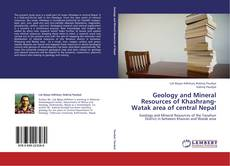 Copertina di Geology and Mineral Resources of Khashrang-Watak area of central Nepal