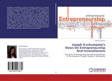 Bookcover of Joseph A.schumpeter's Views On Entrepreneurship And Innovativeness