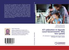Bookcover of ICT utilization in Uganda Local Governments: Why low uptake