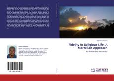 Bookcover of Fidelity in Religious Life: A Marcelian Approach