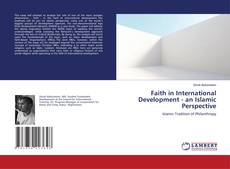 Bookcover of Faith in International Development - an Islamic Perspective