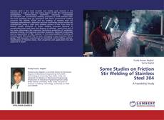 Portada del libro de Some Studies on Friction Stir Welding of Stainless Steel 304