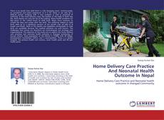 Bookcover of Home Delivery Care Practice And Neonatal Health Outcome In Nepal