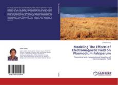 Bookcover of Modeling The Effects of Electromagnetic Field on Plasmodium Falciparum