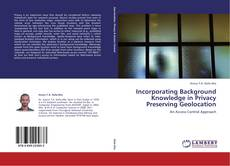 Bookcover of Incorporating Background Knowledge in Privacy Preserving Geolocation