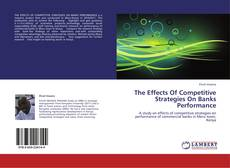 Portada del libro de The Effects Of Competitive Strategies On Banks Performance