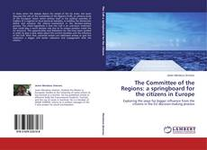 Обложка The Committee of the Regions: a springboard for the citizens in Europe