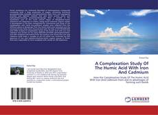 Bookcover of A Complexation Study Of The Humic Acid With Iron And Cadmium