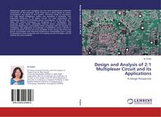 Bookcover of Design and Analysis of 2:1 Multiplexer Circuit and its Applications