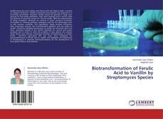 Biotransformation of Ferulic Acid to Vanillin by Streptomyces Species kitap kapağı