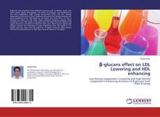 β-glucans effect on LDL Lowering and HDL enhancing的封面