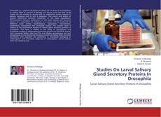 Bookcover of Studies On Larval Salivary Gland Secretory Proteins In Drosophila