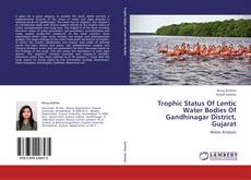 Bookcover of Trophic Status Of Lentic Water Bodies Of Gandhinagar District, Gujarat